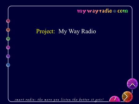 "Project: My Way Radio. People are exposed to music in many ways… Movies Television Commercials ""Muzak"" Etc."