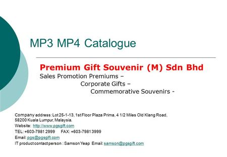 MP3 MP4 Catalogue Premium Gift Souvenir (M) Sdn Bhd Sales Promotion Premiums – Corporate Gifts – Commemorative Souvenirs - Company address: Lot 25-1-13,