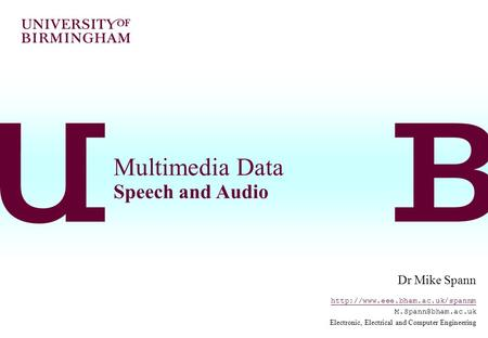 Multimedia Data Speech and Audio Dr Mike Spann  Electronic, Electrical and Computer Engineering.