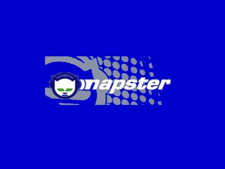 The Start of Digital Anarchy Shawn Fanning (19-yr-old student nicknamed Napster) developed the original Napster application and service in January 1999.