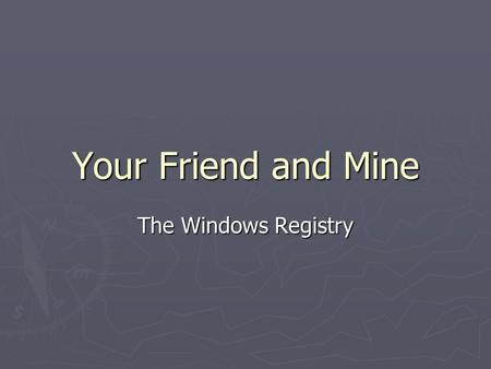 Your Friend and Mine The Windows Registry. What is the Registry? ► Think of as a giant 411 switchboard ► Simple idea of centralized one-stop shopping.