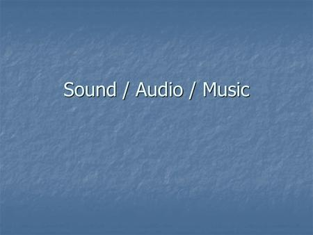 Sound / Audio / Music. How do we obtain sounds? We sample them! We sample them!