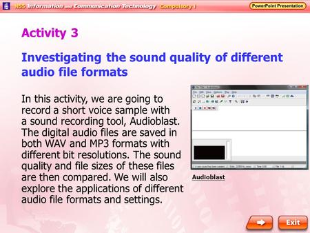 Investigating the sound quality of different audio file formats In this activity, we are going to record a short voice sample with a sound recording tool,