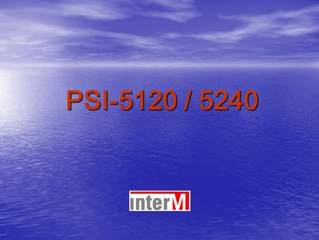 PSI-5120 / 5240. New Products for 2007… PSI-5120/5240 Digital PA Combination System.