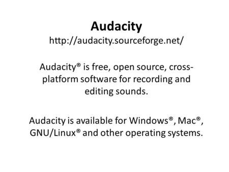Audacity  Audacity® is free, open source, cross- platform software for recording and editing sounds. Audacity is available.