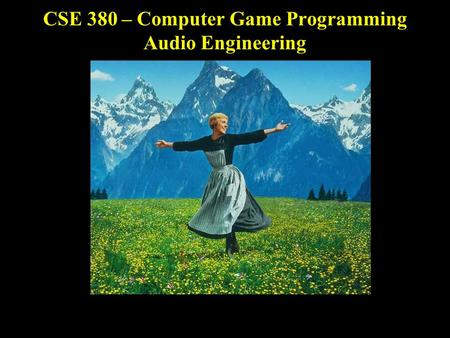 CSE 380 – Computer Game Programming Audio Engineering.
