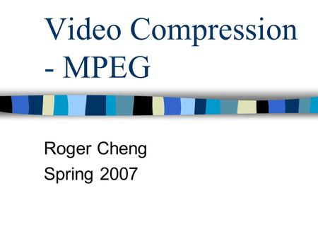 Video Compression - MPEG