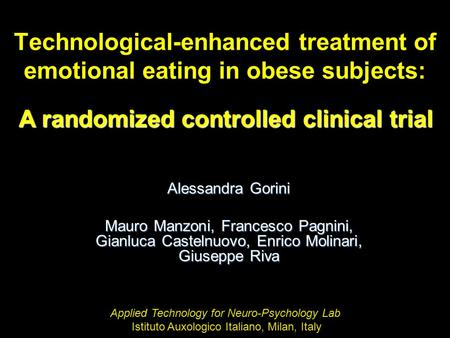Technological-enhanced treatment of emotional eating in obese subjects: A randomized controlled clinical trial Alessandra Gorini Mauro Manzoni, Francesco.