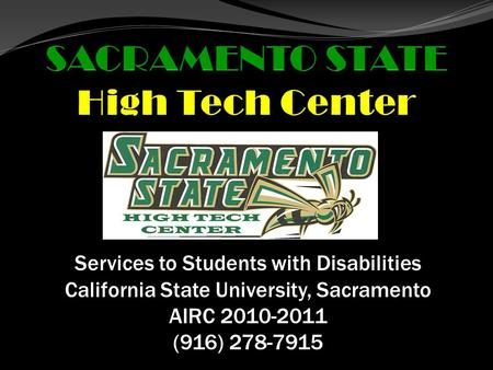 Services to Students with Disabilities California State University, Sacramento AIRC 2010-2011 (916) 278-7915.
