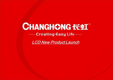 LCD New Product Launch. LCD 680 Series (High-Quality Multimedia Digital TV) Launch Time: Apr. 2009.