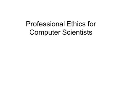 Professional Ethics for Computer Scientists. Who are these guys and what are their purported ethical lapses? 2.