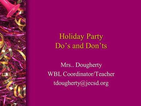 Holiday Party Do's and Don'ts Mrs.. Dougherty WBL Coordinator/Teacher