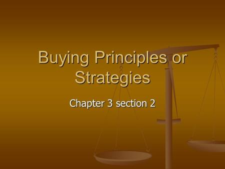 Buying Principles or Strategies Chapter 3 section 2.