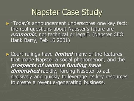 "Napster Case Study ► ""Today's announcement underscores one key fact: the real questions about Napster's future are economic, not technical or legal"". (Napster."