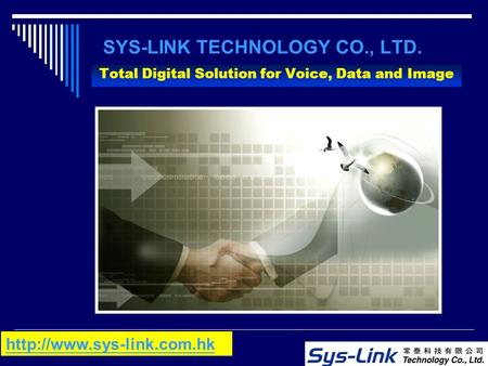 SYS-LINK TECHNOLOGY CO., LTD. Total Digital Solution for Voice, Data and Image
