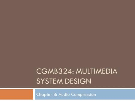 CGMB324: MULTIMEDIA SYSTEM DESIGN Chapter 8: Audio Compression.