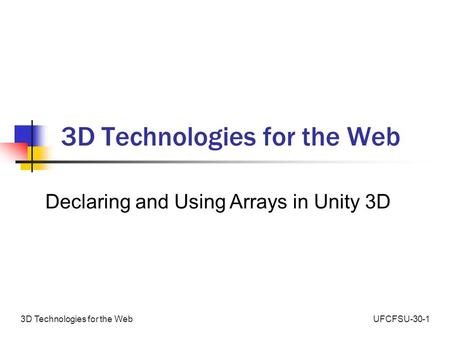 UFCFSU-30-13D Technologies for the Web Declaring and Using Arrays in Unity 3D.
