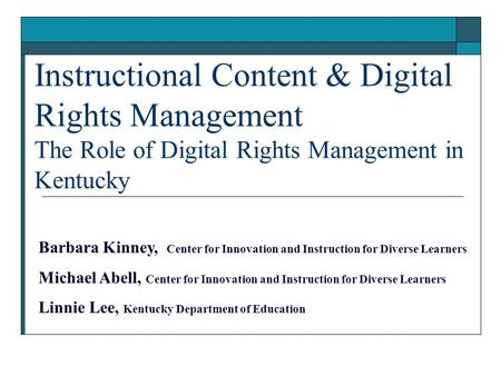 Instructional Content & Digital Rights Management The Role of Digital Rights Management in Kentucky Barbara Kinney, Center for Innovation and Instruction.