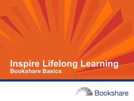Inspire Lifelong Learning Bookshare Basics. Presenter Kristina King Cohen Sr. Education Program Manager Bookshare – A Benetech Initiative