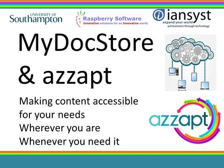 Making content accessible for your needs Wherever you are Whenever you need it MyDocStore & azzapt.