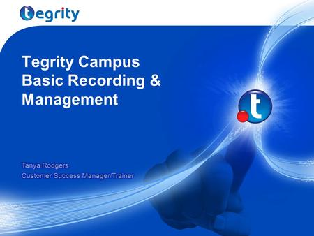 Tegrity Campus Basic Recording & Management. Agenda Tegrity Overview User Interface Review How to Access Tegrity View Recording Basic Recording Basic.