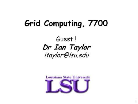 1 Grid Computing, 7700 Guest ! Dr Ian Taylor