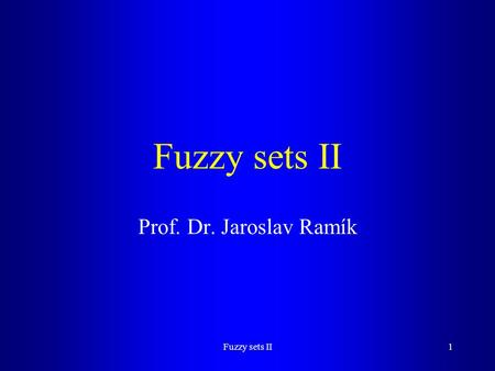 Fuzzy sets II1 Prof. Dr. Jaroslav Ramík. Fuzzy sets II2 Content Extension principle Extended binary operations with fuzzy numbers Extended operations.
