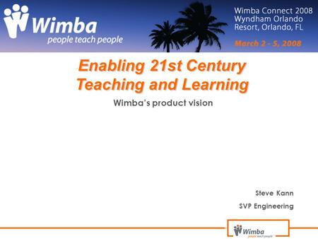 Wimba's product vision Steve Kann SVP Engineering Enabling 21st Century Teaching and Learning.
