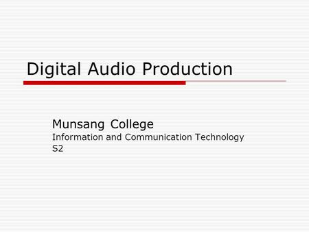 Digital Audio Production Munsang College Information and Communication Technology S2.