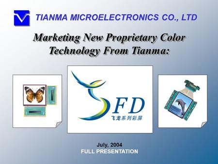 July, 2004 FULL PRESENTATION Marketing New Proprietary Color Technology From Tianma: TIANMA MICROELECTRONICS CO., LTD.