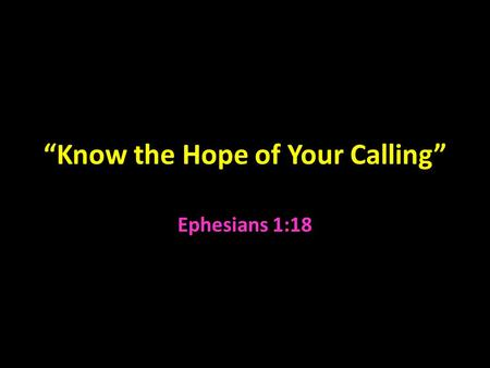 """Know the Hope of Your Calling"" Ephesians 1:18. What God Has Given Us 1 Corinthians 13:13 mentions three things that are permanent: faith, hope, and love."