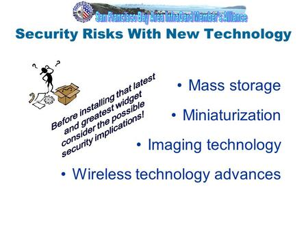 1 Security Risks With New Technology Mass storage Miniaturization Imaging technology Wireless technology advances.