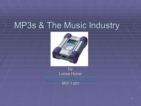 1 MP3s & The Music Industry By Lamar Horne MIS 1 pm.