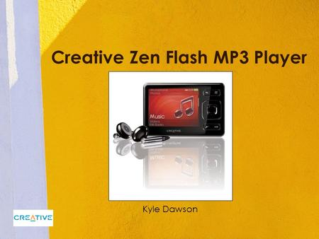 Creative Zen Flash MP3 Player Kyle Dawson. Overview The Creative Zen by Creative Technology Ltd. is a flash MP3 Player that boasts a myriad of features,