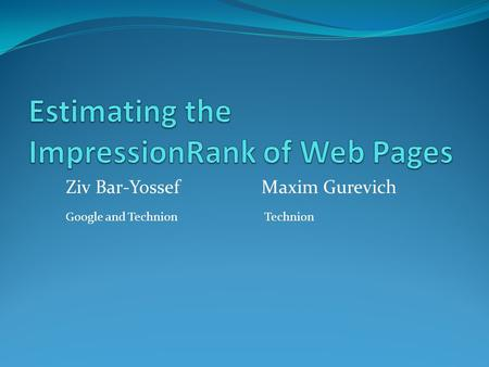Ziv Bar-YossefMaxim Gurevich Google and Technion Technion TexPoint fonts used in EMF. Read the TexPoint manual before you delete this box.: AA A A AA.