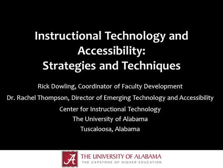 Instructional Technology and Accessibility: Strategies and Techniques Rick Dowling, Coordinator of Faculty Development Dr. Rachel Thompson, Director of.
