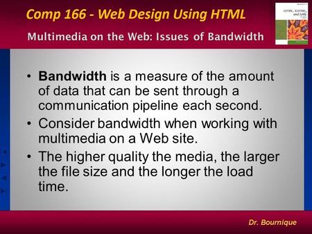 1 Multimedia on the Web: Issues of Bandwidth Bandwidth is a measure of the amount of data that can be sent through a communication pipeline each second.