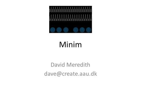 Minim David Meredith Minim Minim is an easy-to-use Processing library for integrating audio into your sketches The most recent version.