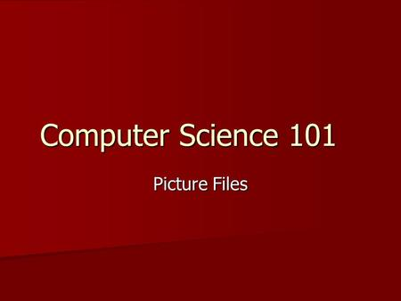 Computer Science 101 Picture Files. Computer Representation of Pictures Common representation is as a bitmap. Common representation is as a bitmap. Two.