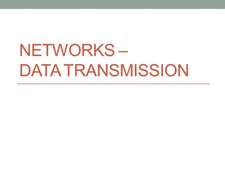 NETWORKS – DATA TRANSMISSION. Vocabulary Review Protocol Agreed set of rules Data packet Envelope of data sent across a network Contains Source address.