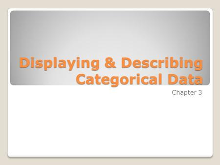 Displaying & Describing Categorical Data Chapter 3.