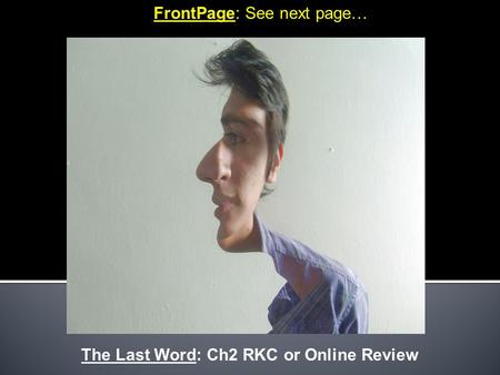 FrontPage: See next page… The Last Word: Ch2 RKC or Online Review.