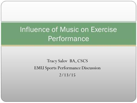 Tracy Salov BA, CSCS EMU Sports Performance Discussion 2/13/15 Influence of Music on Exercise Performance.