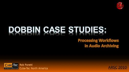  What is Dobbin?  Software Suite Overview  QUADRIGA  Cube-Workflow  Dobbin  Case Studies from:  Library of Congress  The Media Preserve  National.