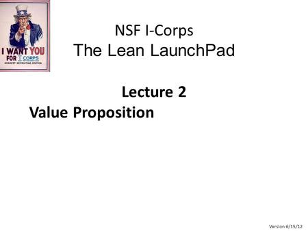 NSF I-Corps The Lean LaunchPad Lecture 2 Value Proposition
