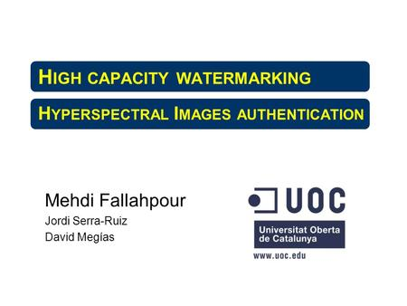 H IGH CAPACITY WATERMARKING H YPERSPECTRAL I MAGES AUTHENTICATION Mehdi Fallahpour Jordi Serra-Ruiz David Megías.