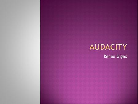 Renee Gigax  Audacity is a free tool that records and edits sounds  If you need to download Audacity, go to  and select.