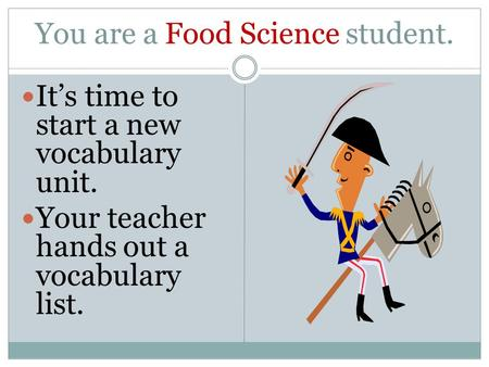 You are a Food Science student. It's time to start a new vocabulary unit. Your teacher hands out a vocabulary list.