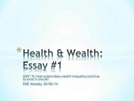 2007: To what extent does wealth inequality continue to exist in the UK? DUE Monday 30/06/14.