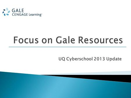 UQ Cyberschool 2013 Update.  Fully searchable non-fiction eBook titles from Gale and other eminent publishing partners-available through the Gale Virtual.